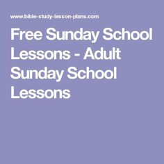 Free Sunday School Lessons - Adult Sunday School Lessons