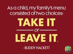 As far as RITZ were concerned, we always took it! Fun Quotes, Best Quotes, Buddy Hackett, Comfort Keepers, Funny, House, Best Quotes Ever, Home, Funny Parenting