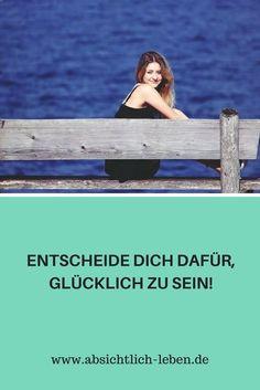 Entscheide dich dafür, glücklich zu sein! - absichtlich-leben.de