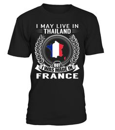 I May Live in Thailand But I Was Made in France #France