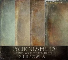 The Burnished Textures Product Specs: 25 � 12�12 textures JPEG High resolution 300 DPI � | Burnished Fine Art Textures