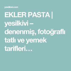 EKLER PASTA | yesilkivi – denenmiş, fotoğraflı tatlı ve yemek tarifleri…