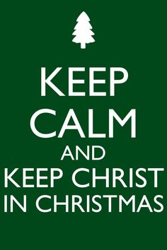 Jesus is the Reason for the Season - Keep Calm and keep Christ in Christmas