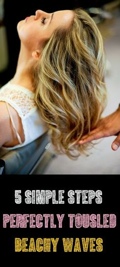 5 Simple Steps Perfectly Tousled Beachy Waves