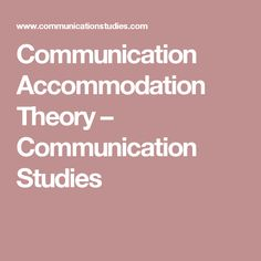 Communication Accommodation Theory – origins and criticism