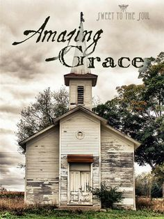 Old country church                                             Amazing Grace, How Great thou art