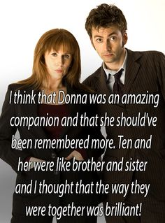 Donna and ten were epic!. She suited his personality amazingly!. I will forever ship ten and rose...but Donna was brilliant!!.