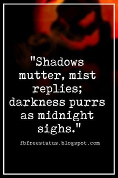 Halloween Quotes And Sayings With Pictures And Images Halloween Quotes And Sayings, 'Shadows mutter, mist replies; darkness purrs as midnight sighs. Happy Halloween Quotes, Halloween Poems, Halloween Images, Halloween Horror, Halloween Fun, Quotes About Halloween, Halloween Movies, Scary Poems, Midnight Quotes
