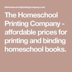 The Homeschool Printing Company - affordable prices for printing and binding homeschool books.