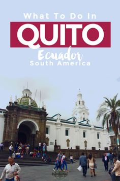 Top things to see, do, and eat in Quito, Ecuador, South America