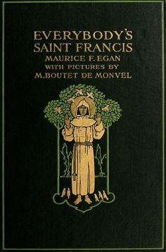 'Everybody's St. Francis' by Maurice Francis Egan. The Century Co.; New York, 1912