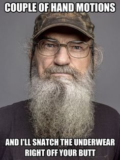 "My all time fave line from Duck Dynasty -Si is like a ninja when he creates a ""diversion"""