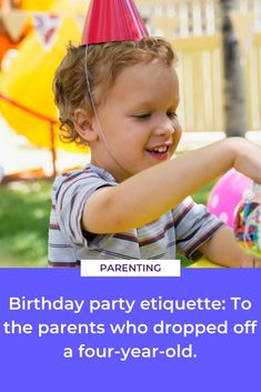 Most parents agree it's birthday party etiquette to not drop off and leave: An open letter to the parents who left me with their four-year-old. Starting School, Singing Happy Birthday, Four Year Old, Open Letter, Party Bags, Three Kids, Etiquette, My Children, Parenting Hacks