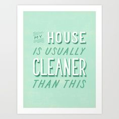 My House is Usually Cleaner Than This Art Print by Daily Dishonesty. Worldwide shipping available at Society6.com. Just one of millions of high quality products available.