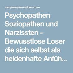 Psychopathen Soziopathen und Narzissten – Bewusstlose Loser die sich selbst als heldenhafte Anführer ihrer eigenen verlogenen Illusion sehen – VAMPFREE
