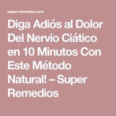 Diga Adiós al Dolor Del Nervio Ciático en 10 Minutos Con Este Método Natural! – Super Remedios Health Remedies, Home Remedies, Natural Remedies, Decir No, Diabetes, Fitness, Mantra, Monsters, Shape