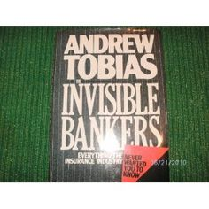 Invisible Bankers: Everything the Insurance Industry Never Wanted You to Know
