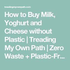 How to Buy Milk, Yoghurt and Cheese without Plastic | Treading My Own Path | Zero Waste + Plastic-Free Living