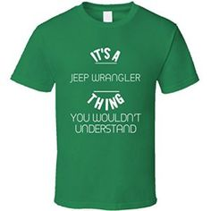 It's a Jeep Wrangler Thing You Wouldn't Understand Irish Green T-Shirt