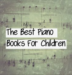 A List of the Best Piano Books for every age group and ability!