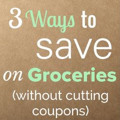 3 Ways to Save on Groceries (without Cutting Coupons)