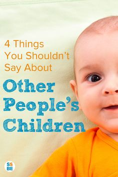 Some comments can drive parents crazy. These are the ones I've heard, whether about my kids or other parents'. See if you're guilty of saying these 4 things you definitely shouldn't say about other people's children.