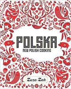 Polska: New Polish Cooking: Amazon.co.uk: Zuza Zak: 9781849497268: Books