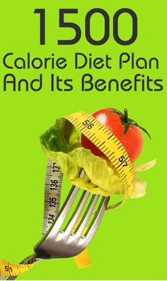 1500 Calorie Diet Plan – What Is It And What Are Its Benefits? #lowcalorie