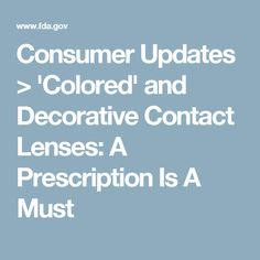 Consumer Updates > 'Colored' and Decorative Contact Lenses: A Prescription Is A Must