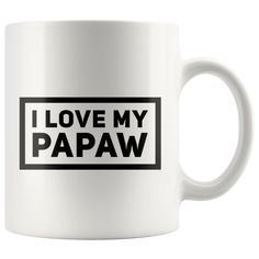 I Love My Papaw Grandfather Gift Idea Coffee Mug 11 oz
