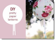 How to decorate paper lanterns (tutorial at: http://greenweddingshoes.com/diy-paper-lanterns/)