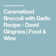 Caramelized Broccoli with Garlic Recipe - David Gingrass   Food & Wine