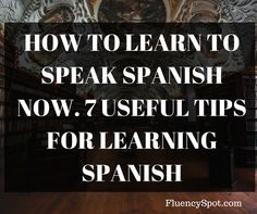 Learn Spanish now with the following tips. Here you can find the most effective tips that will help you learn to speak Spanish.