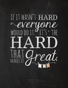 Love Love LOVE this Quote! If it wasn't hard everyone would do it. It's the hard that makes it great. #Hard #Work #Success #Quotes #Words #Sayings #Life #Inspiration