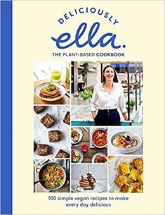 Deliciously Ella The Plant-Based Cookbook: 100 simple vegan recipes to make every day delicious: Amazon.co.uk: Ella Mills (Woodward): 9781473639218: Books