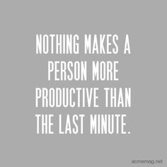 Nothing makes a person more productive than the last minute life quotes quotes quote life inspirational quotes life lessons work hard life sayings productive Life Quotes Love, Great Quotes, Quotes To Live By, Inspirational Quotes, Life Sayings, Quote Life, Motivational Quotes, Visual Statements, Quotable Quotes