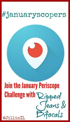 Periscope is a lot of fun and a great way to connect! Come scope with me in January! |January Periscope Challenge|Ripped Jeans and Bifocals|Social Media tips|Periscope|Periscope challenges|#JanuaryScopers|