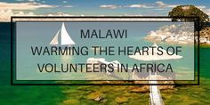 Malawi is definitely worth a visit for a holiday or gap year experience as a volunteer. This Warm Heart of Africa has it all. Volunteer In Africa, Volunteer Overseas, Port Elizabeth, Out Of Africa, African Countries, Gap Year, In Ancient Times, Travel News, Travel Around