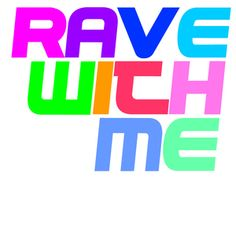 Rave With Me #rave #raveclothing