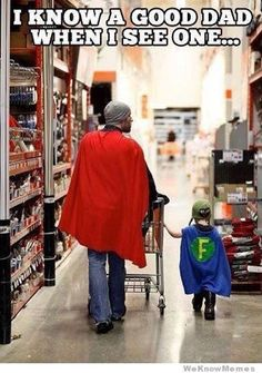 """""""i know a good dad when I see one."""""""