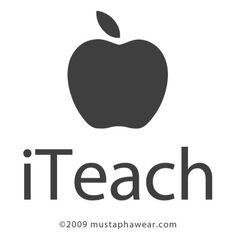 When I become a teacher, I want an iTeach tshirt!!!!
