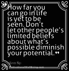 How far you can go in life is yet to be seen. Don't let other people's limited beliefs about what's possible diminish your potential. #thoughtoftheday #quoteoftheday #motivation #inspiration #determination #wellbeing #possible #believe #succeed #dreams #goals #limited #potential #strength #commitment #behappy #live #life #beliefs #cool #tweetgram #smile #cute #happiness #picoftheday #photooftheday #bestoftheday #instagood #instalike