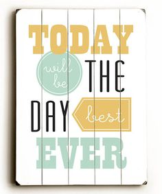 Take a look at this Blue 'Today Will Be The Best Day' Wood Wall Art by Amanda Catherine Designs on #zulily today!