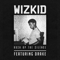 Music: Wizkid Ft. Drake  Hush Up the Silence | DOWNLOAD