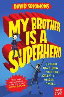 Thought this book was definitely a cut above. Very funny, with humour to entertain the grown-ups too. A fairly chunky read, but in a good way - because it has a proper plot with a really satisfying ending. My Brother is a Superhero by David Solomons (9780857634795) | hive.co.uk
