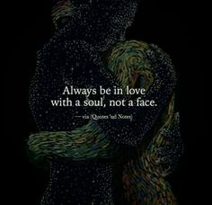 Always be in love with a soul, not a face love love quotes relationship quotes relationship quotes and sayings Great Quotes, Quotes To Live By, Me Quotes, Inspirational Quotes, Qoutes, Soul Love Quotes, Moving On Quotes, Youre My Person, Love Images