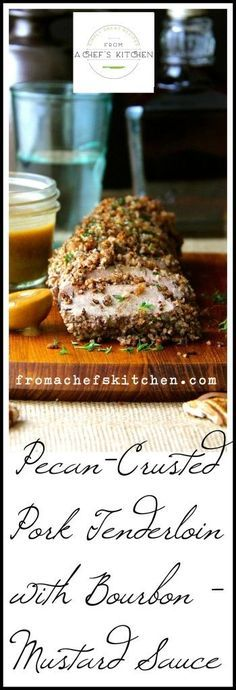 Serve up Southern flair with Pecan-Crusted Pork Tenderloin with Bourbon Mustard Sauce. Find this and other simply great recipes at From A Chef's Kitchen