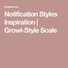 Notification Styles Inspiration | Growl-Style Scale