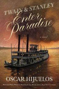 Twain & Stanley Enter Paradise by Oscar Hijuelos | 9781455561490 | Hardcover | Barnes & Noble