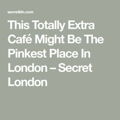 This Totally Extra Café Might Be The Pinkest Place In London – Secret London